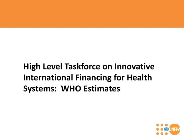 High Level Taskforce on Innovative International Financing for Health Systems:  WHO