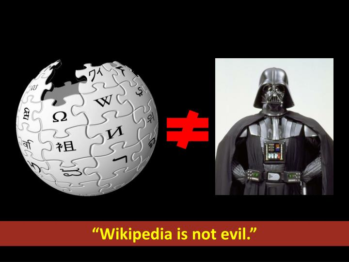 """Wikipedia is not evil."""