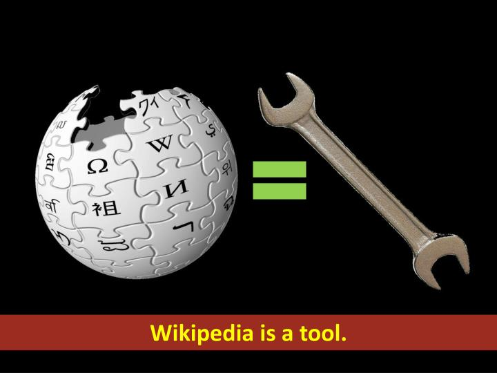 Wikipedia is a tool.