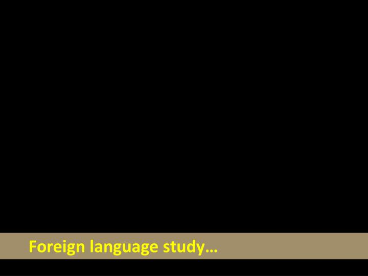Foreign language study…