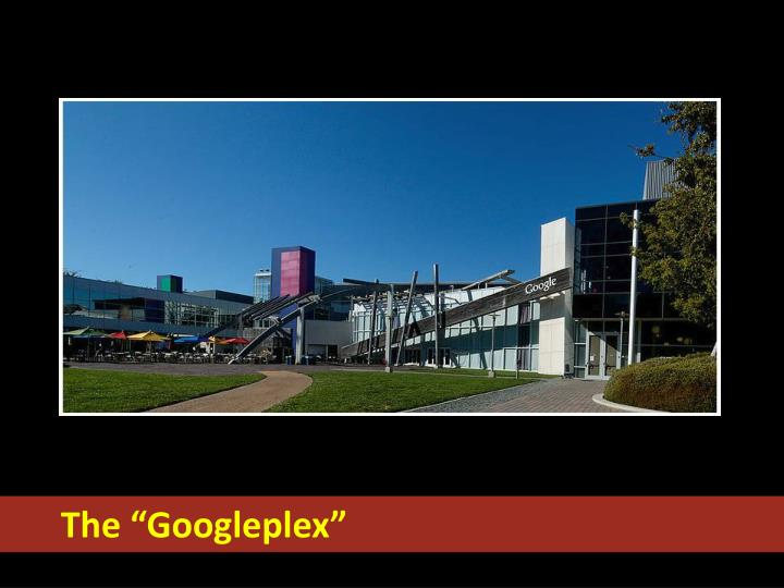 "The ""Googleplex"""