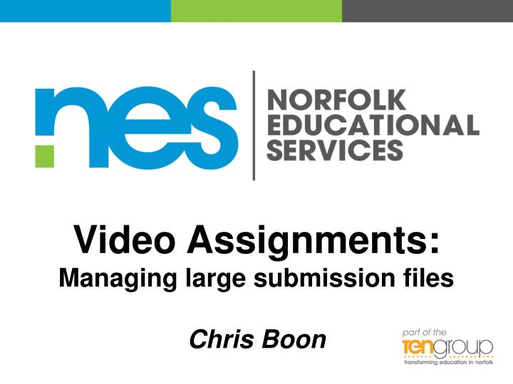 Video assignments managing large submission files chris boon