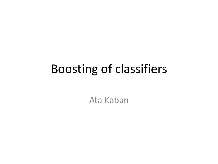 Boosting of classifiers