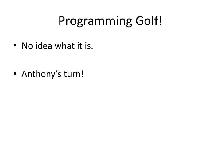 Programming Golf!
