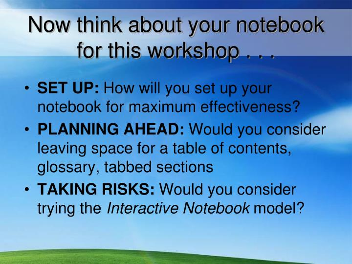 Now think about your notebook  for this workshop . . .