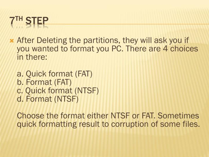After Deleting the partitions, they will ask you if you wanted to format you PC. There are 4 choices in there: