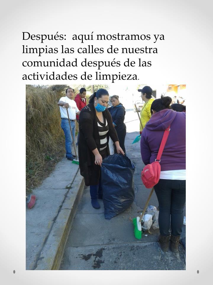 Después:  aquí mostramos ya limpias las calles de nuestra comunidad después de las actividades de limpieza