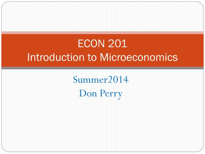 econ 201 Econ 201 – intermediate microeconomics spring 2017 syllabus instructor and head ta todd sarver office: social sciences 232 email: toddsarver@dukeedu (please include econ 201 in the subject line of emails.