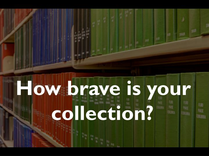 How brave is your collection?