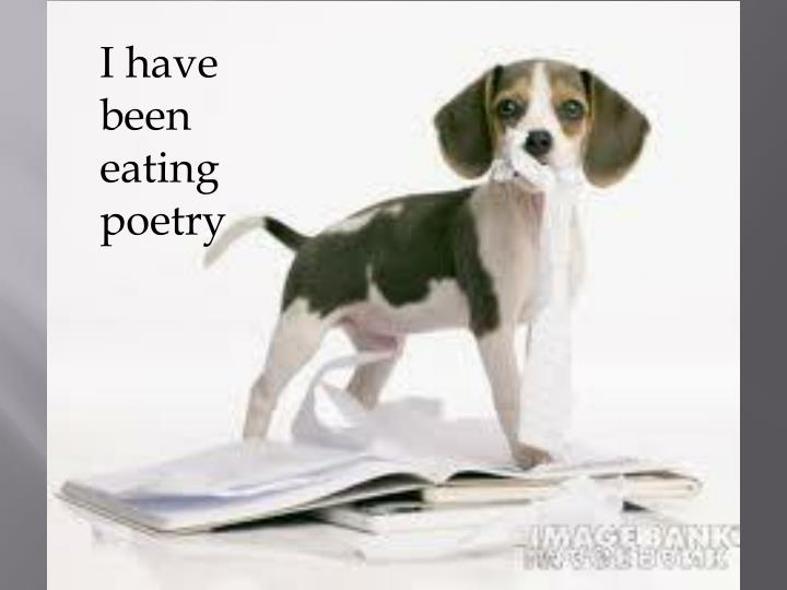 I have been eating poetry