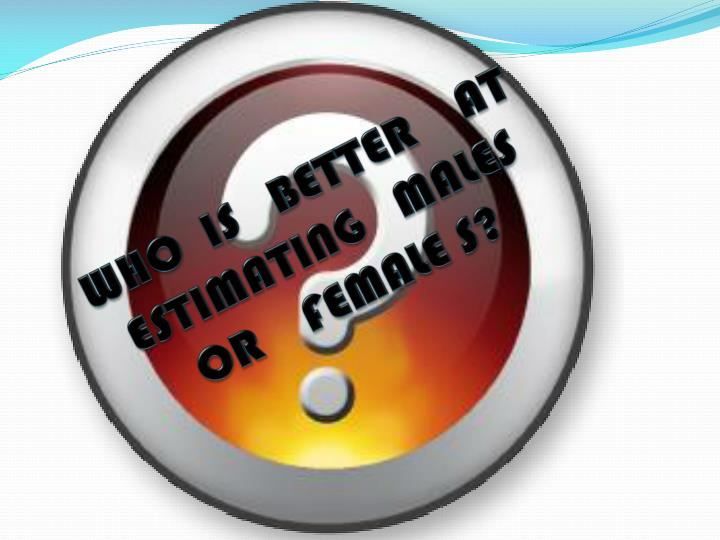 Who is better at estimating males or female s