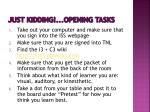 just kidding opening tasks