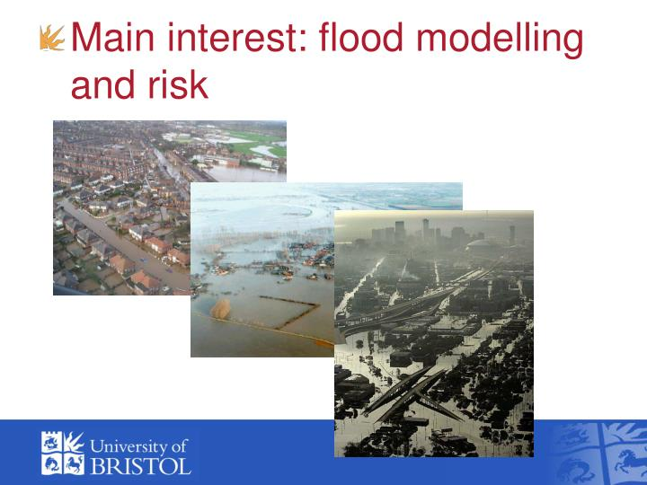 Main interest: flood modelling and risk