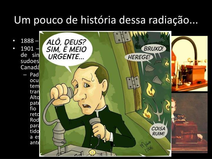 Um pouco de história dessa radiação...