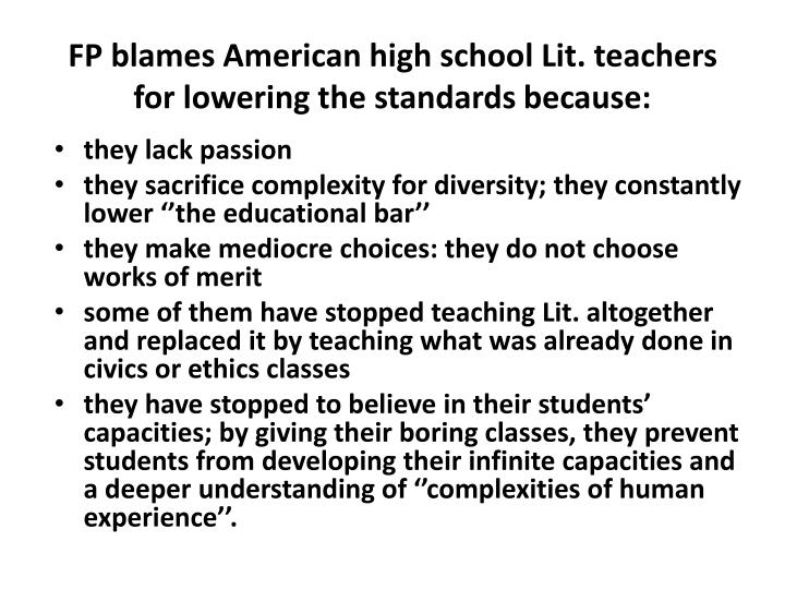 FP blames American high school Lit. teachers for lowering the standards because: