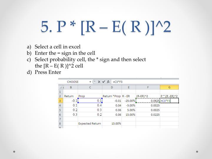 5. P * [R – E( R )]^2