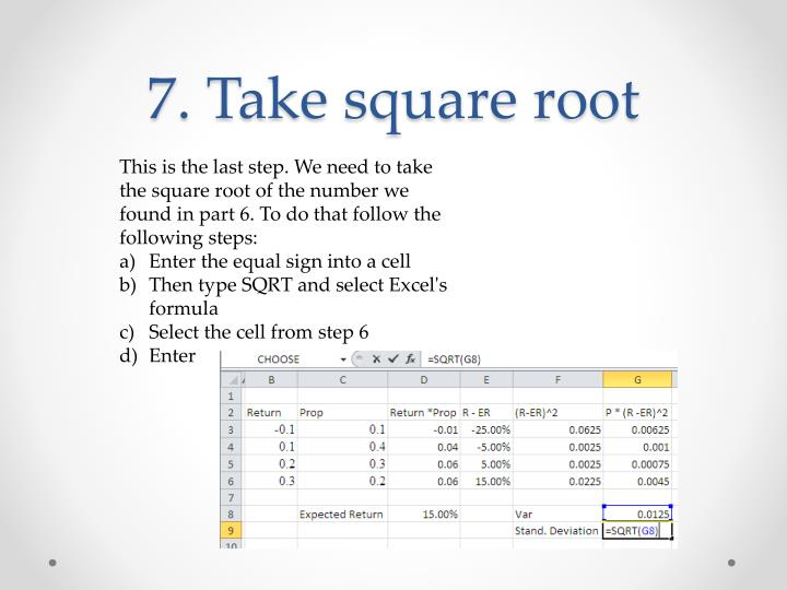 7. Take square root