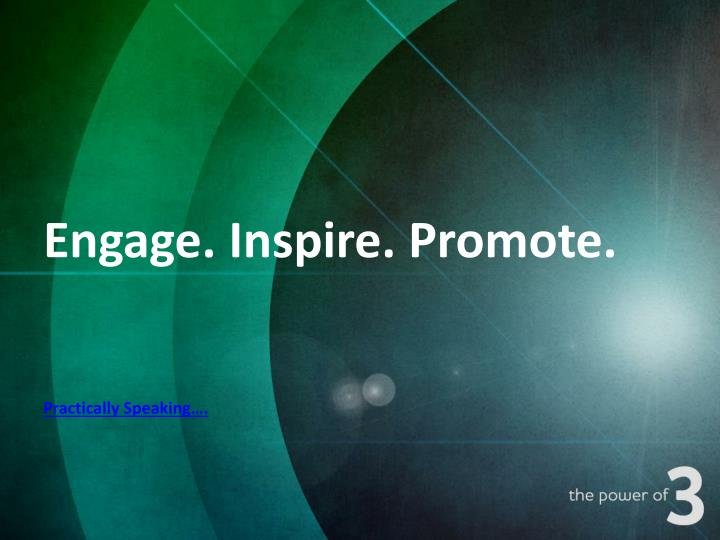Engage. Inspire. Promote.