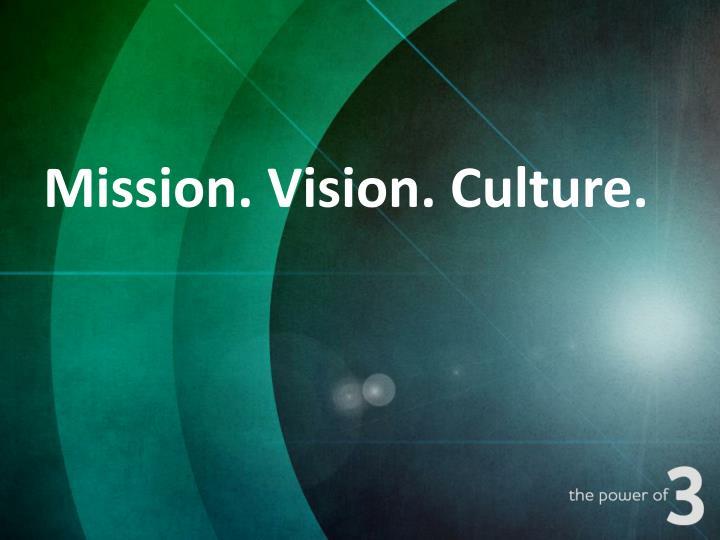 Mission. Vision. Culture.