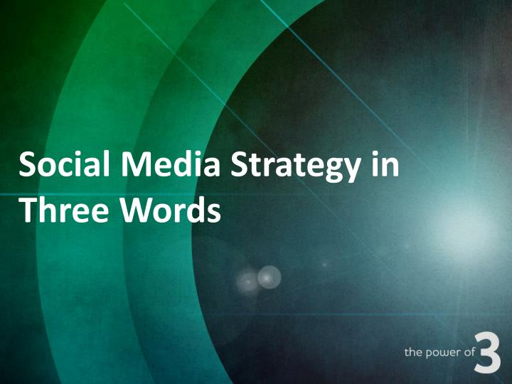 Social Media Strategy in Three Words