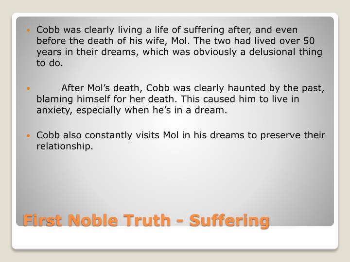Cobb was clearly living a life of suffering after, and even before the death of his wife, Mol. The two had lived over 50 years in their dreams, which was obviously a delusional thing to do