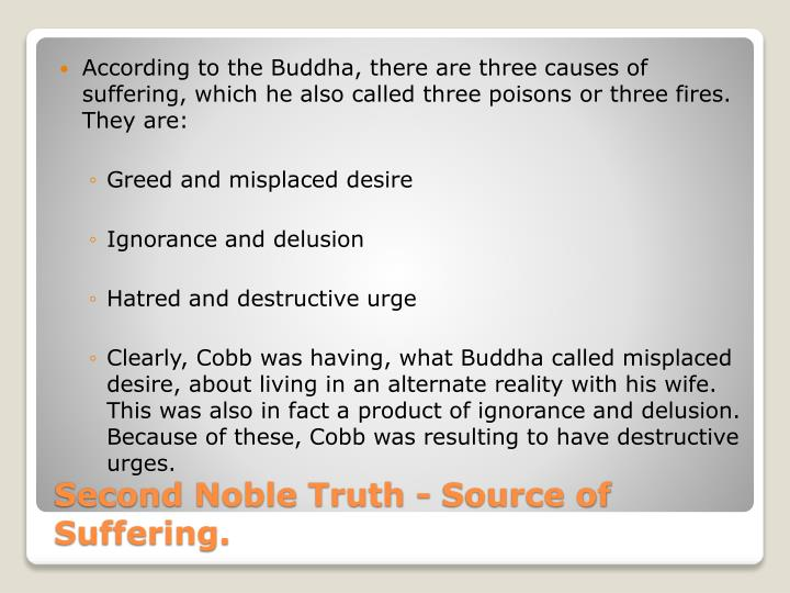 According to the Buddha, there are three causes of suffering, which he also called three poisons or three fires. They are