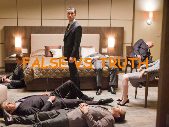 FALSE VS TRUTH
