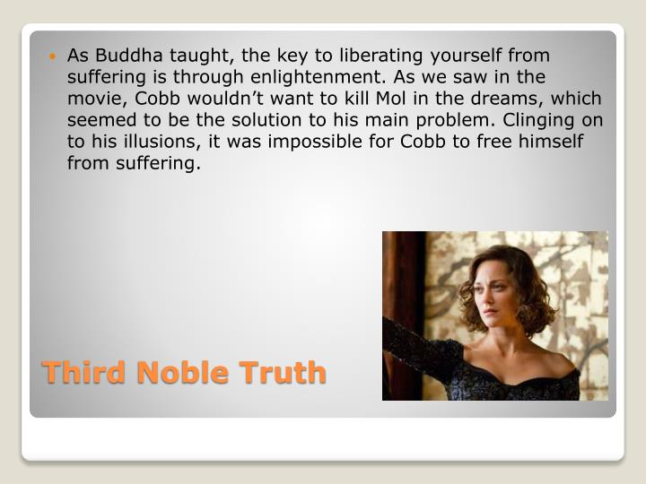 As Buddha taught, the key to liberating yourself from suffering is through enlightenment. As we saw in the movie, Cobb wouldn't want to kill