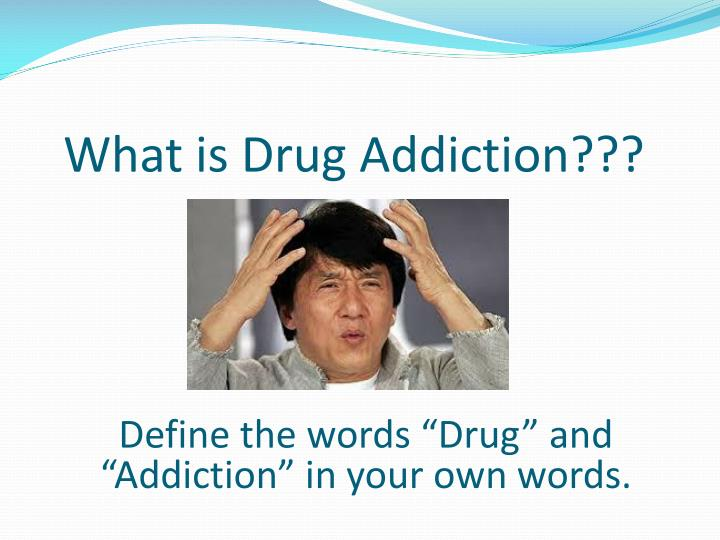 What is Drug Addiction???