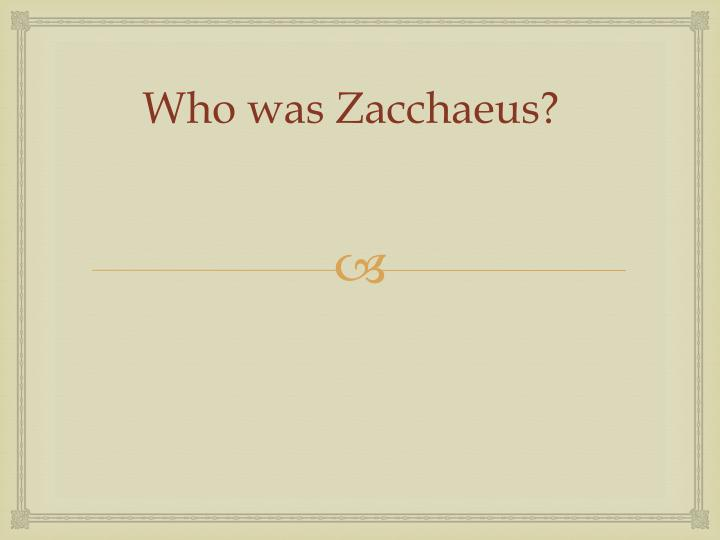 Who was Zacchaeus?