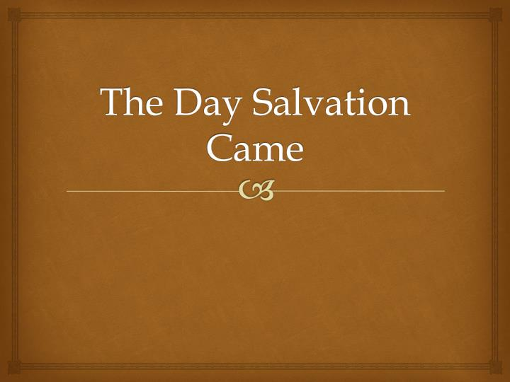 The day salvation came