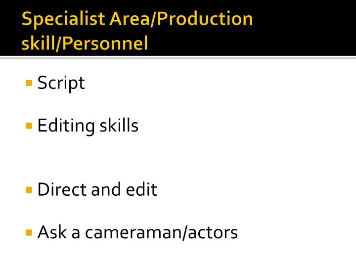 Specialist Area/Production skill/Personnel