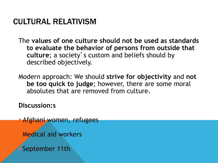 a discussion on cultural relativism as a foundation for morality Are you a garbled relativist but haven't we now defeated the whole point of cultural relativism morality is supposed to arise it stops discussion just.