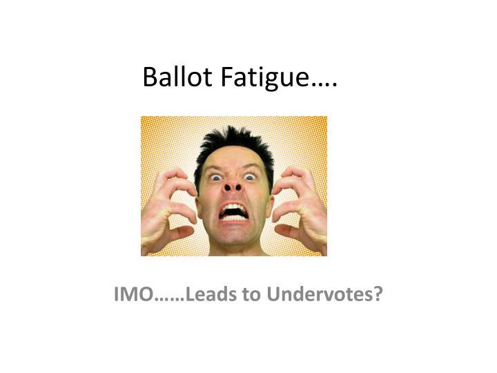 Ballot Fatigue….