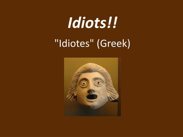 Idiots!!