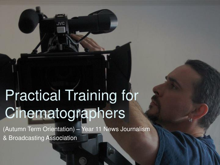 Practical training for cinematographers