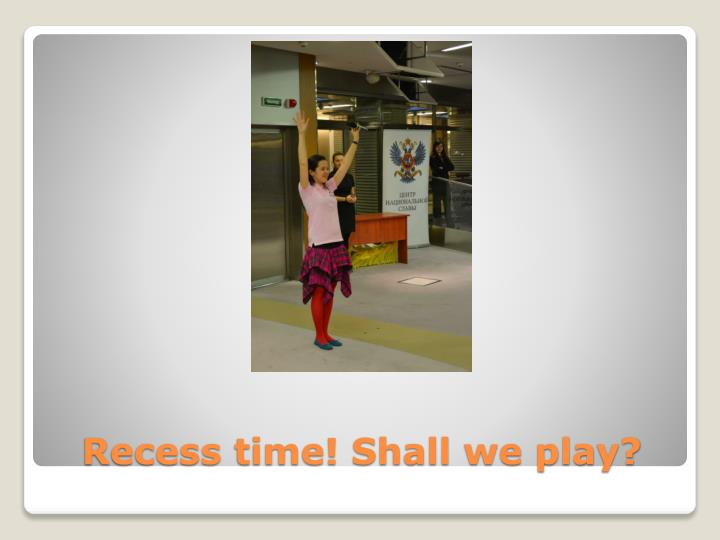 Recess time! Shall we play