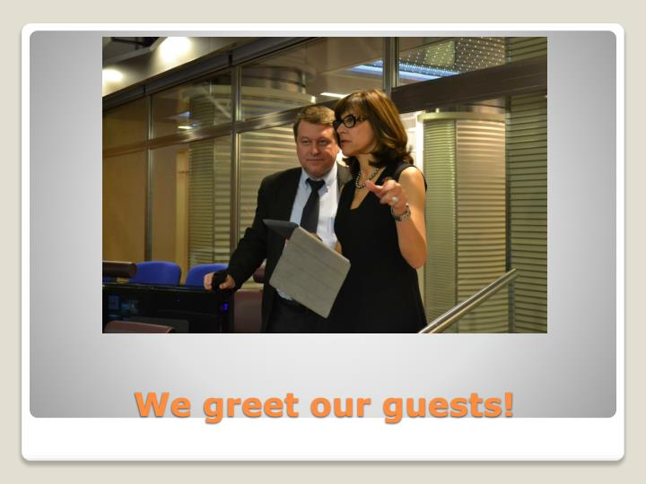 We greet our guests