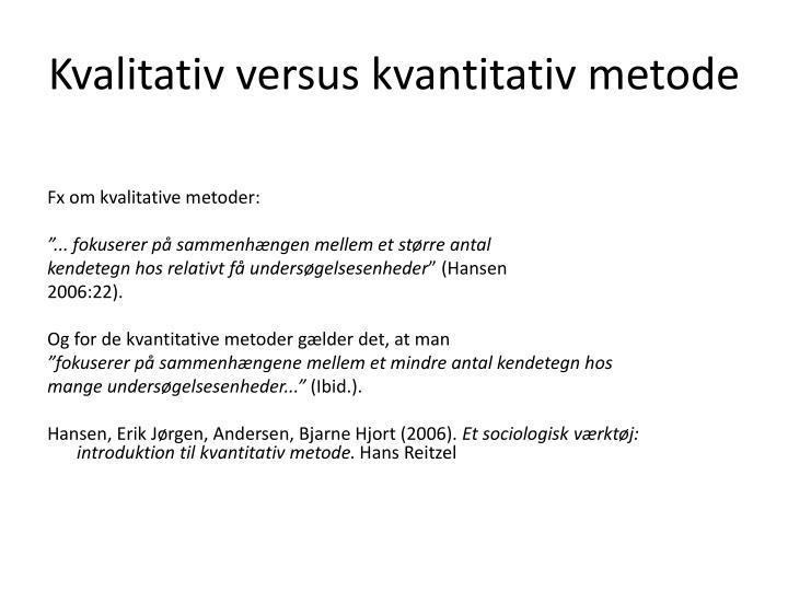 Kvalitativ versus kvantitativ metode