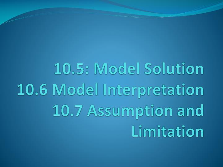 10 5 model solution 10 6 model interpretation 10 7 assumption and limitation