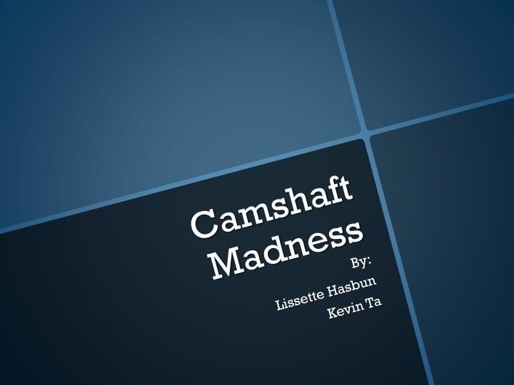 Camshaft madness