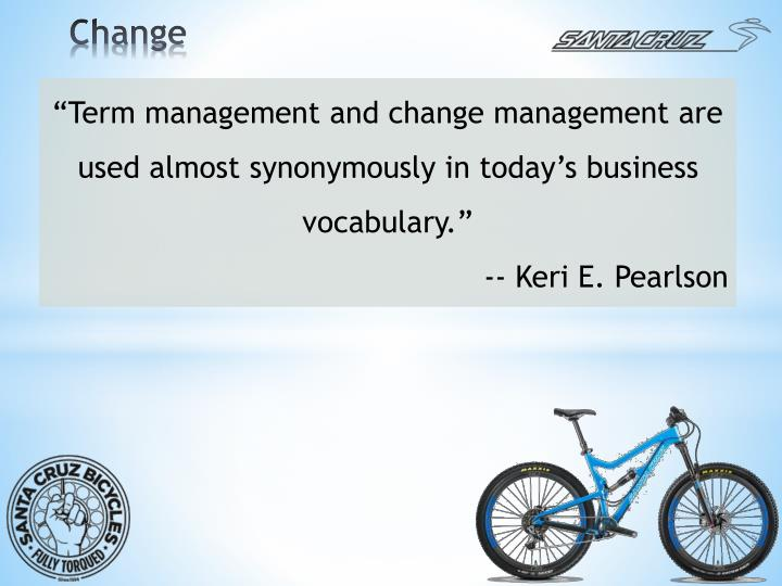 """Term management and change management are used almost synonymously in today's business vocabulary"