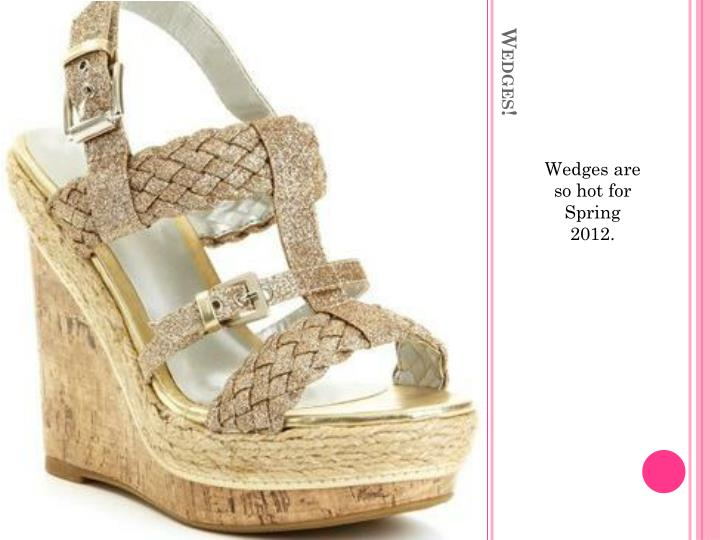 Wedges are so hot for Spring 2012.
