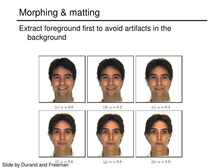 Morphing & matting