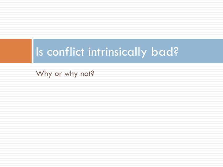 Is conflict intrinsically bad?
