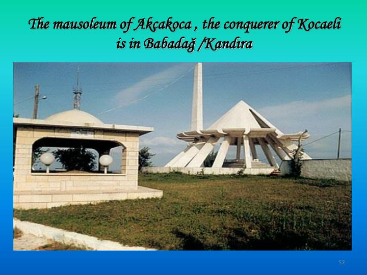 The mausoleum of Akçakoca , the conquerer of Kocaeli is in Babadağ /Kandıra