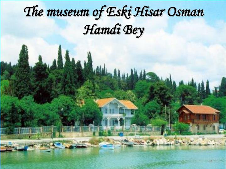 The museum of Eski Hisar Osman Hamdi Bey