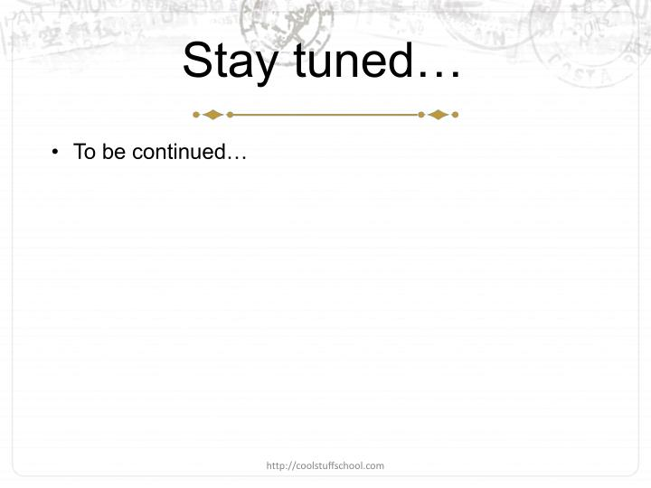 Stay tuned…