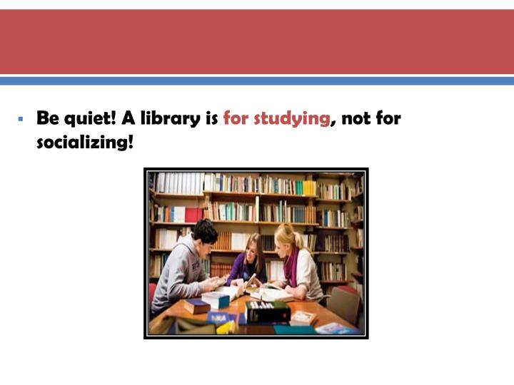 Be quiet! A library is
