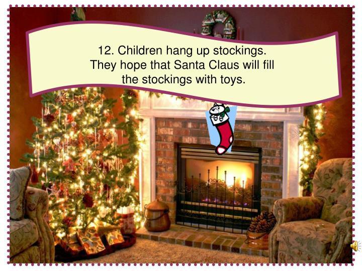 12. Children hang up stockings.